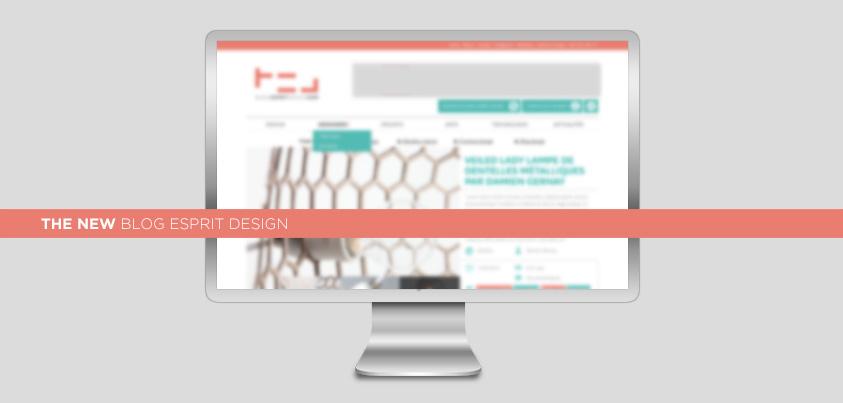 Le nouveau Blog Esprit Design est arrivé !